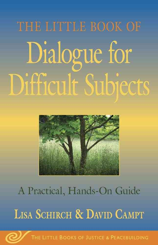 The Little Book of Dialogue for Difficult Subjects By Schirch, Lisa/ Campt, David